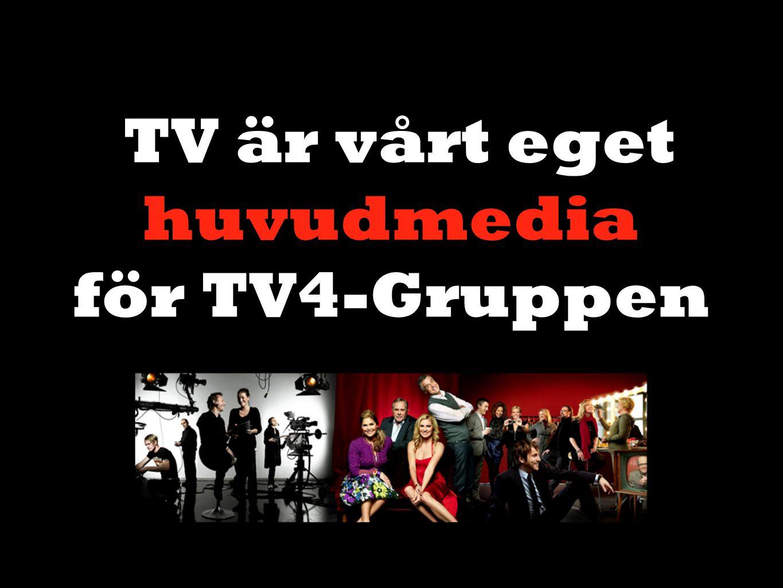 TV är vårt eget huvudmedia för TV4-Gruppen