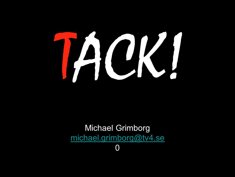 TACK! Michael Grimborg michael.grimborg@tv4.se 0