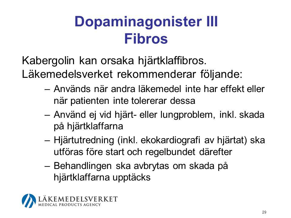 Dopaminagonister III Fibros Kabergolin kan orsaka hjärtklaffibros. Läkemedelsverket rekommenderar följande: –Används när andra läkemedel inte har effe