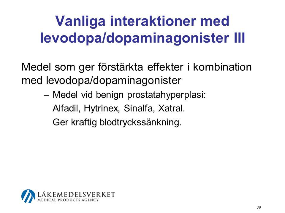 Vanliga interaktioner med levodopa/dopaminagonister III Medel som ger förstärkta effekter i kombination med levodopa/dopaminagonister –Medel vid benig