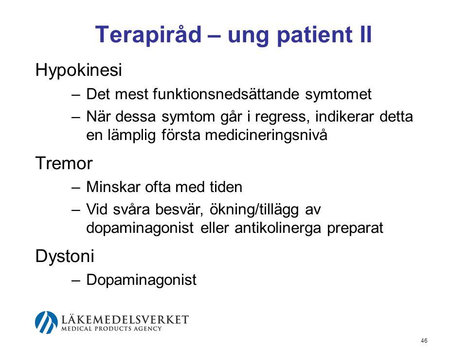 Terapiråd – ung patient II Hypokinesi –Det mest funktionsnedsättande symtomet –När dessa symtom går i regress, indikerar detta en lämplig första medic