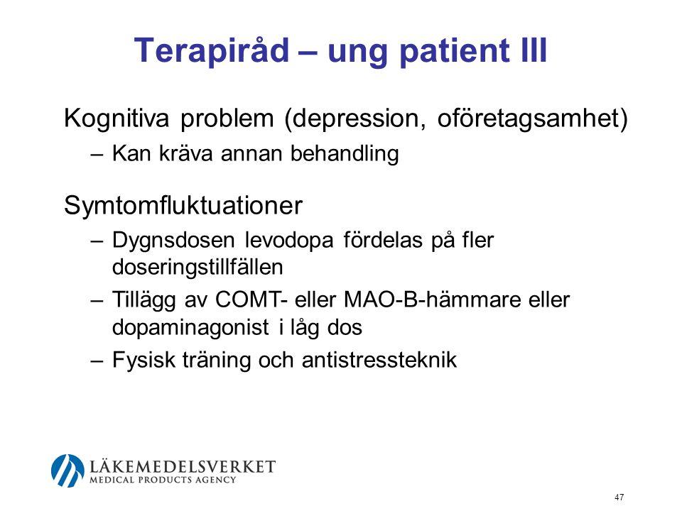 Terapiråd – ung patient III Kognitiva problem (depression, oföretagsamhet) –Kan kräva annan behandling Symtomfluktuationer –Dygnsdosen levodopa fördel