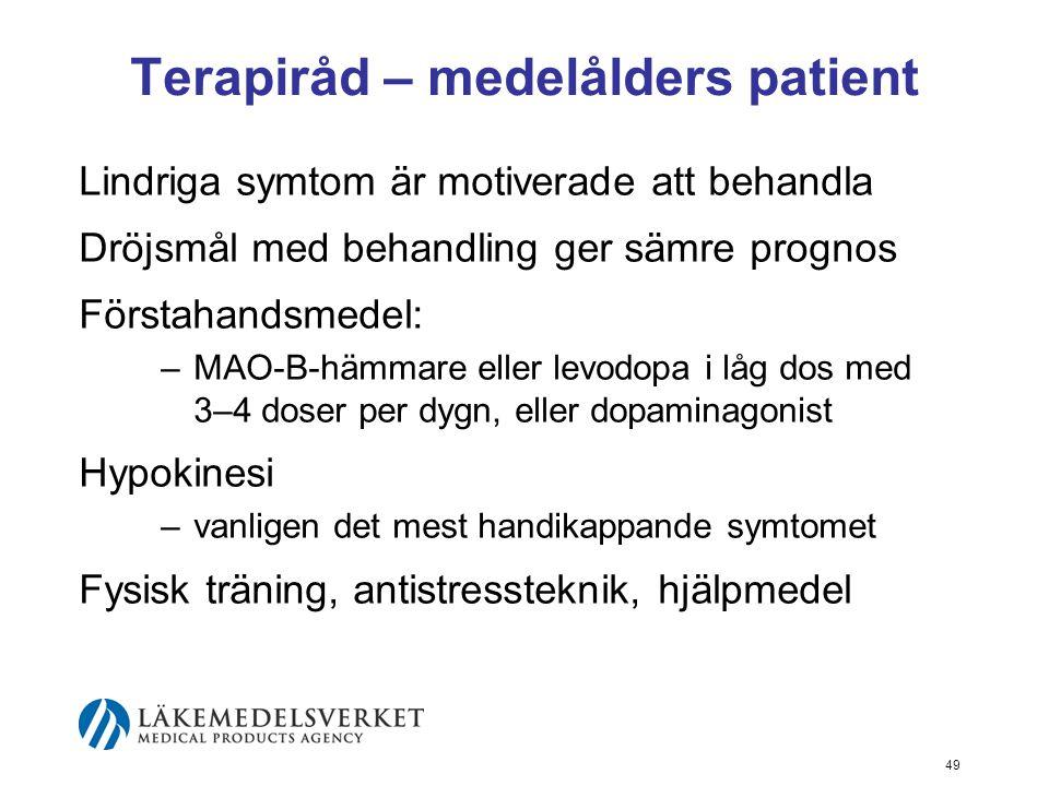 Terapiråd – medelålders patient Lindriga symtom är motiverade att behandla Dröjsmål med behandling ger sämre prognos Förstahandsmedel: –MAO-B-hämmare
