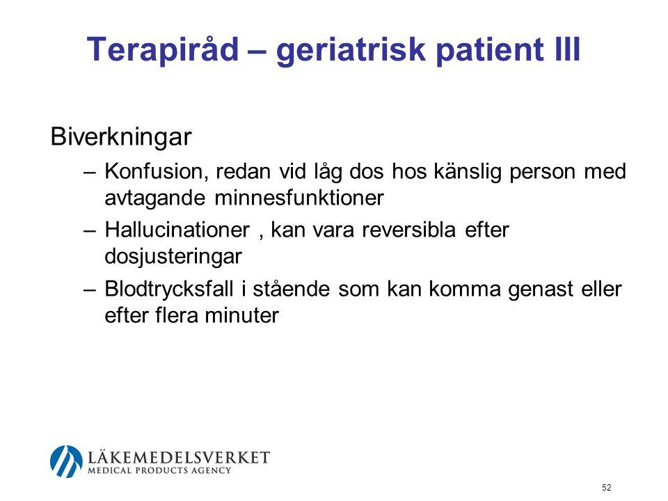 Terapiråd – geriatrisk patient III Biverkningar –Konfusion, redan vid låg dos hos känslig person med avtagande minnesfunktioner –Hallucinationer, kan