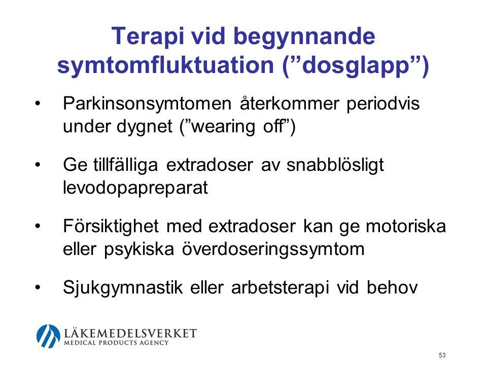 """Terapi vid begynnande symtomfluktuation (""""dosglapp"""") •Parkinsonsymtomen återkommer periodvis under dygnet (""""wearing off"""") •Ge tillfälliga extradoser a"""
