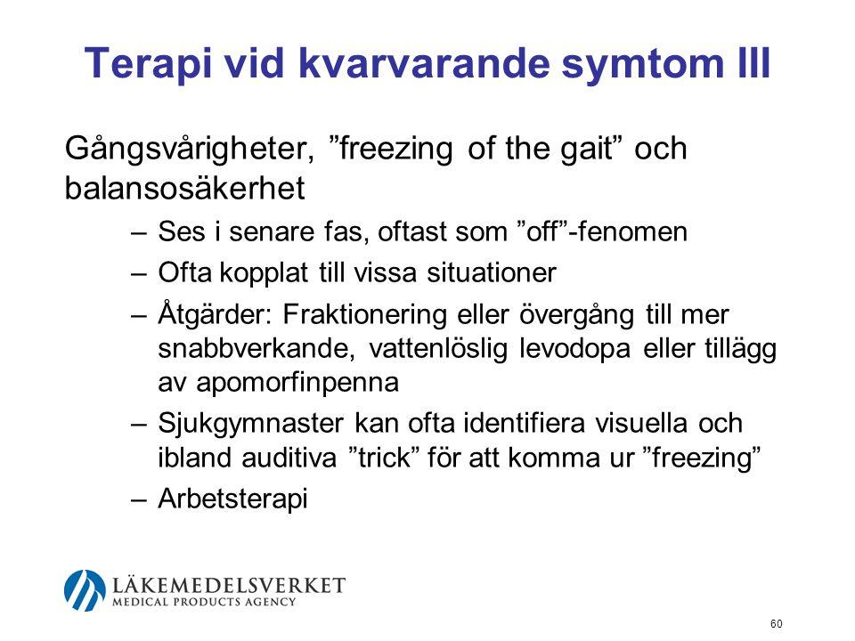 """Terapi vid kvarvarande symtom III Gångsvårigheter, """"freezing of the gait"""" och balansosäkerhet –Ses i senare fas, oftast som """"off""""-fenomen –Ofta koppla"""
