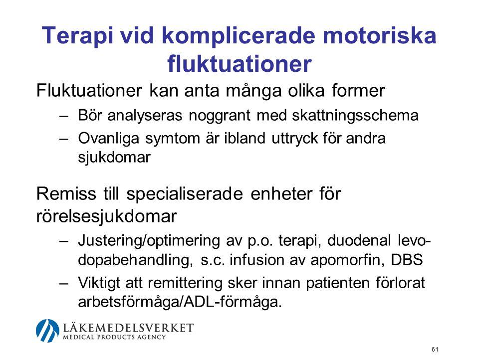 Terapi vid komplicerade motoriska fluktuationer Fluktuationer kan anta många olika former –Bör analyseras noggrant med skattningsschema –Ovanliga symt