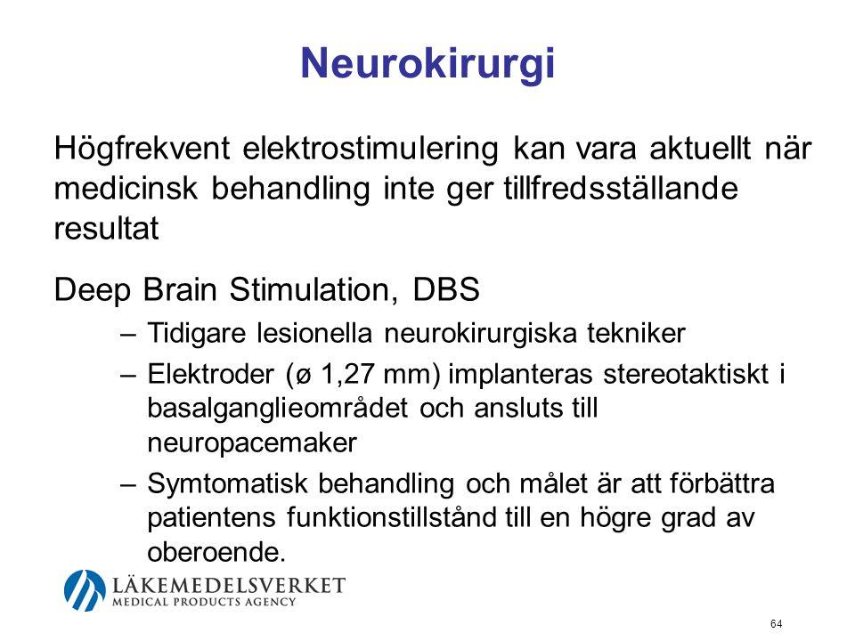 Neurokirurgi Högfrekvent elektrostimulering kan vara aktuellt när medicinsk behandling inte ger tillfredsställande resultat Deep Brain Stimulation, DB