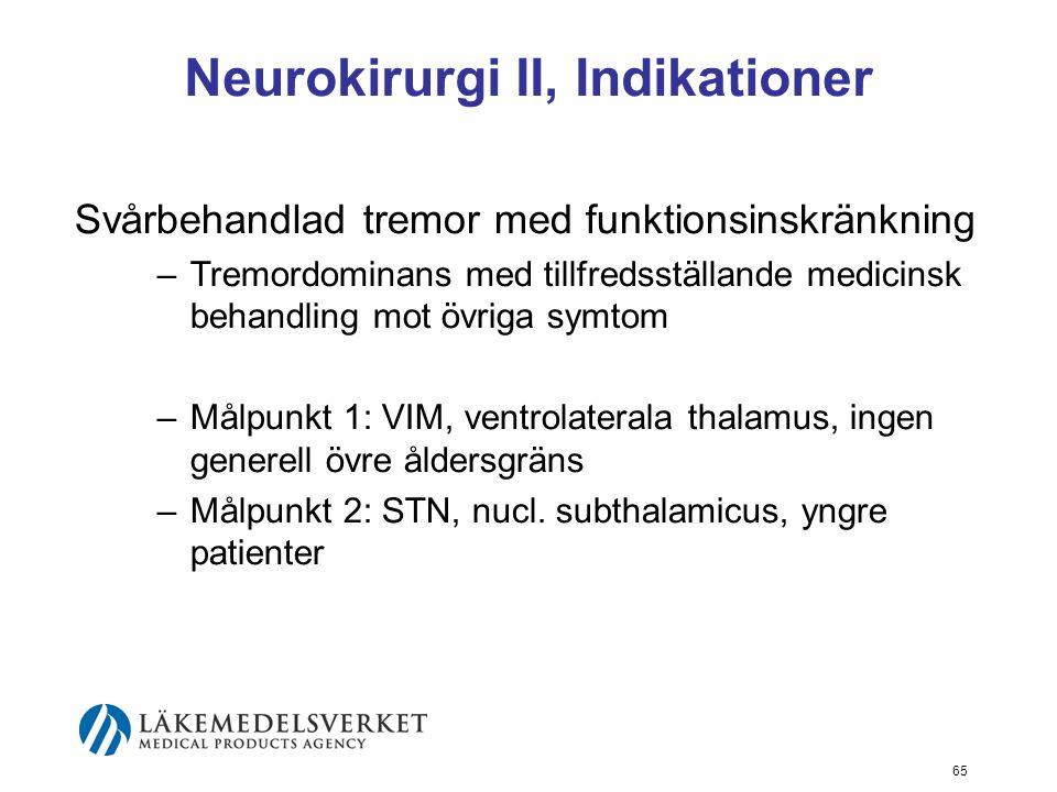 Neurokirurgi II, Indikationer Svårbehandlad tremor med funktionsinskränkning –Tremordominans med tillfredsställande medicinsk behandling mot övriga sy