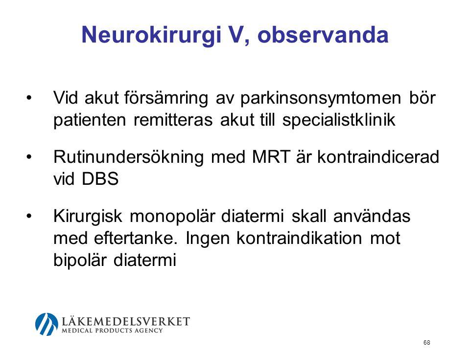 Neurokirurgi V, observanda •Vid akut försämring av parkinsonsymtomen bör patienten remitteras akut till specialistklinik •Rutinundersökning med MRT är