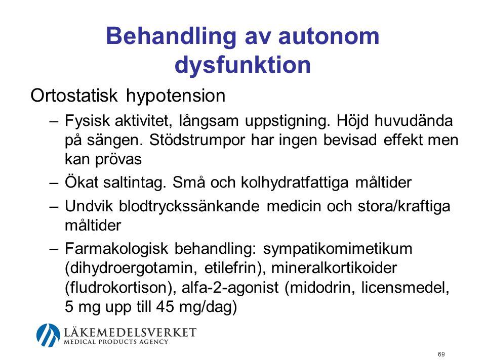 Behandling av autonom dysfunktion Ortostatisk hypotension –Fysisk aktivitet, långsam uppstigning. Höjd huvudända på sängen. Stödstrumpor har ingen bev