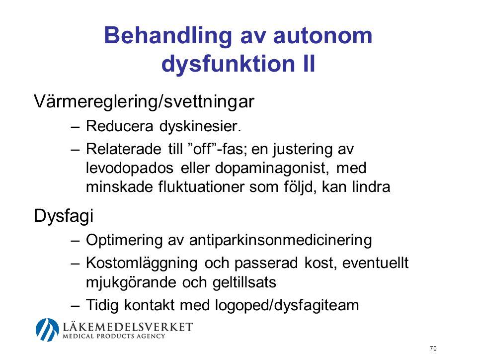 """Behandling av autonom dysfunktion II Värmereglering/svettningar –Reducera dyskinesier. –Relaterade till """"off""""-fas; en justering av levodopados eller d"""