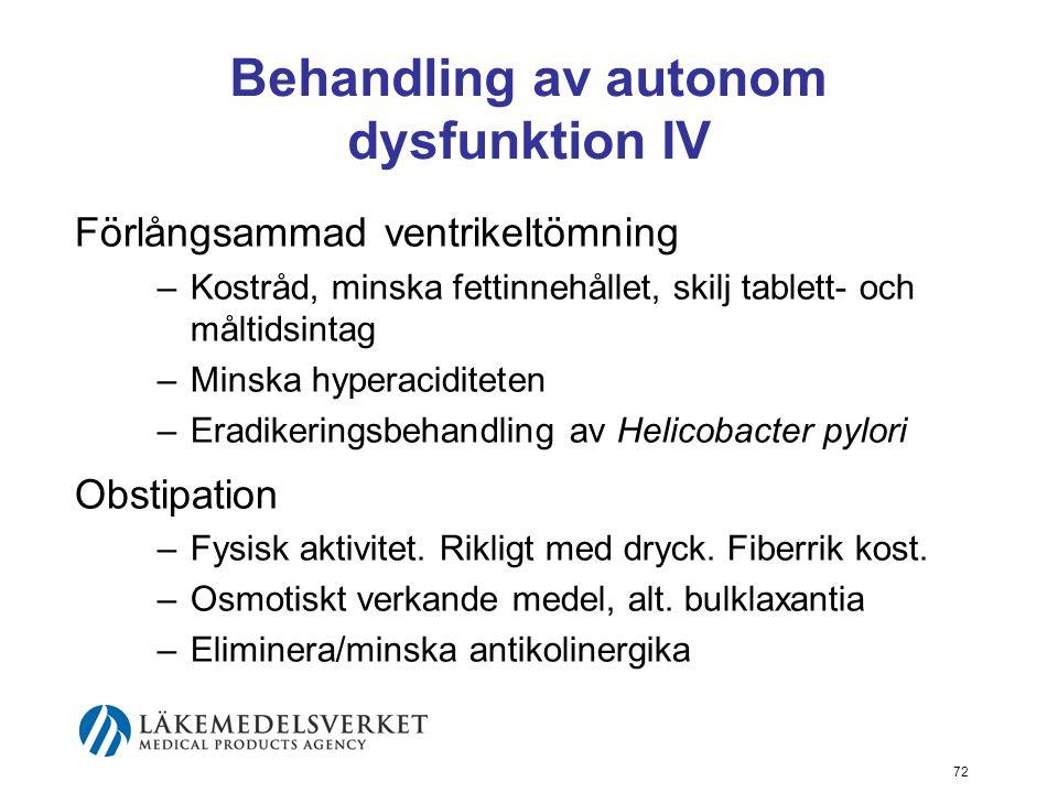 Behandling av autonom dysfunktion IV Förlångsammad ventrikeltömning –Kostråd, minska fettinnehållet, skilj tablett- och måltidsintag –Minska hyperacid