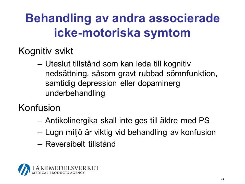 Behandling av andra associerade icke-motoriska symtom Kognitiv svikt –Uteslut tillstånd som kan leda till kognitiv nedsättning, såsom gravt rubbad söm