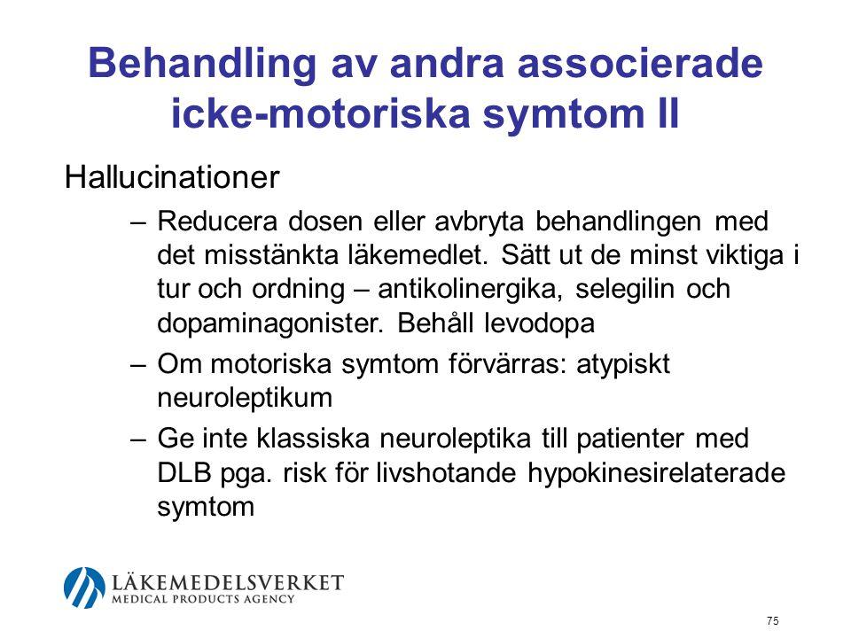 Behandling av andra associerade icke-motoriska symtom II Hallucinationer –Reducera dosen eller avbryta behandlingen med det misstänkta läkemedlet. Sät