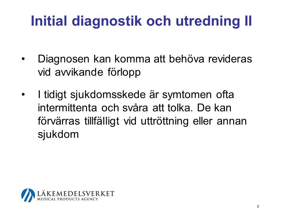 Initial diagnostik och utredning II •Diagnosen kan komma att behöva revideras vid avvikande förlopp •I tidigt sjukdomsskede är symtomen ofta intermitt
