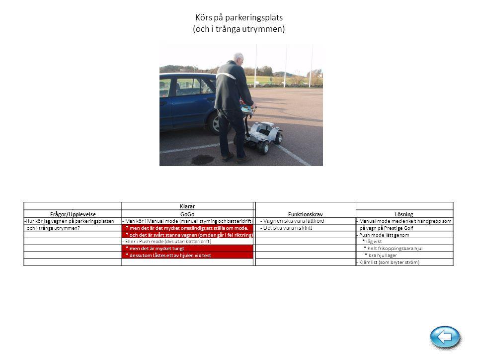 Körs på parkeringsplats (och i trånga utrymmen) Klarar Frågor/UpplevelseGoGo FunktionskravLösning -Hur kör jag vagnen på parkeringsplatsen- Man kör i
