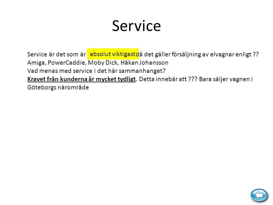 absolut viktigast Service Service är det som är då det gäller försäljning av elvagnar enligt ?? Amiga, PowerCaddie, Moby Dick, Håkan Johansson Vad men