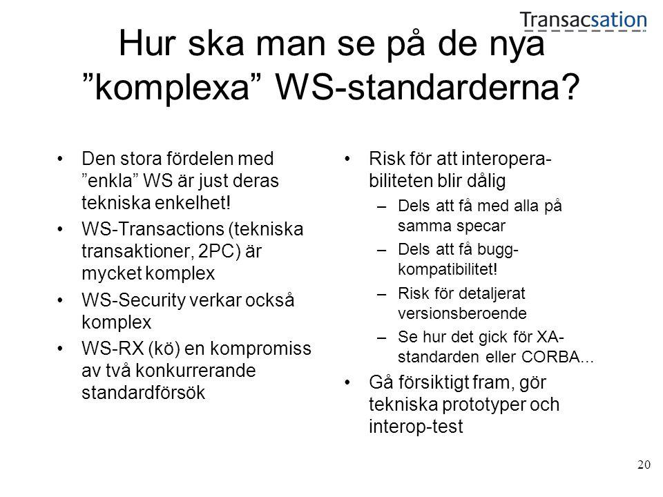 """20 Hur ska man se på de nya """"komplexa"""" WS-standarderna? •Den stora fördelen med """"enkla"""" WS är just deras tekniska enkelhet! •WS-Transactions (tekniska"""