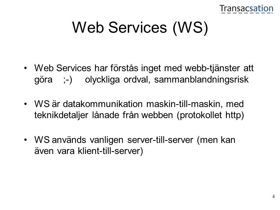 4 Web Services (WS) •Web Services har förstås inget med webb-tjänster att göra ;-) olyckliga ordval, sammanblandningsrisk •WS är datakommunikation maskin-till-maskin, med teknikdetaljer lånade från webben (protokollet http) •WS används vanligen server-till-server (men kan även vara klient-till-server)