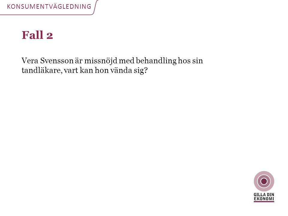 Fall 2 Vera Svensson är missnöjd med behandling hos sin tandläkare, vart kan hon vända sig? KONSUMENTVÄGLEDNING
