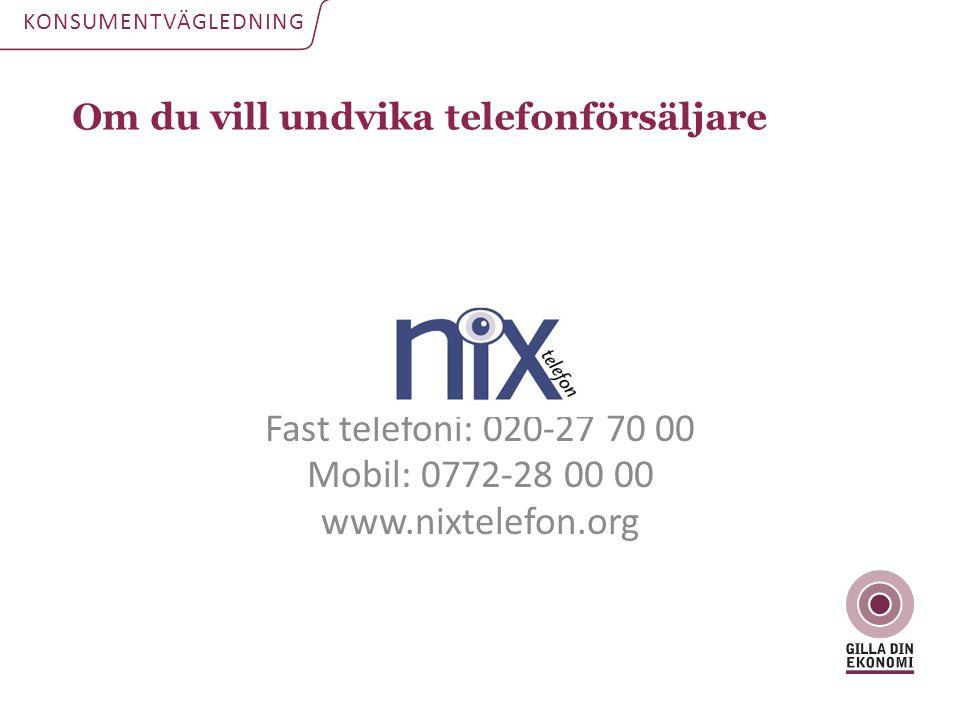 Om du vill undvika telefonförsäljare KONSUMENTVÄGLEDNING Fast telefoni: 020-27 70 00 Mobil: 0772-28 00 00 www.nixtelefon.org