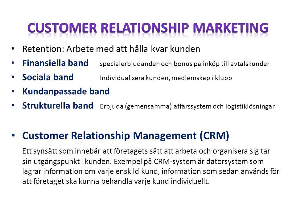 • Retention: Arbete med att hålla kvar kunden • Finansiella band specialerbjudanden och bonus på inköp till avtalskunder • Sociala band Individualiser