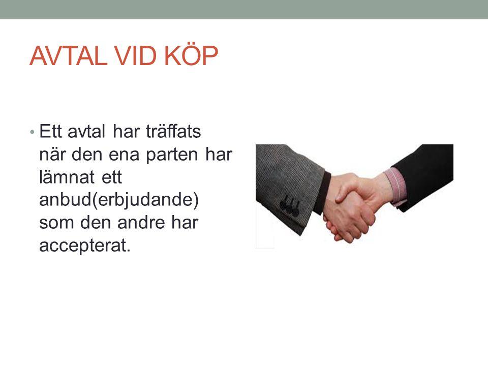AVTAL VID KÖP • Ett avtal har träffats när den ena parten har lämnat ett anbud(erbjudande) som den andre har accepterat.