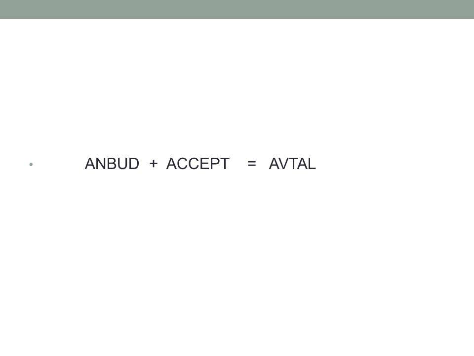 • ANBUD + ACCEPT = AVTAL