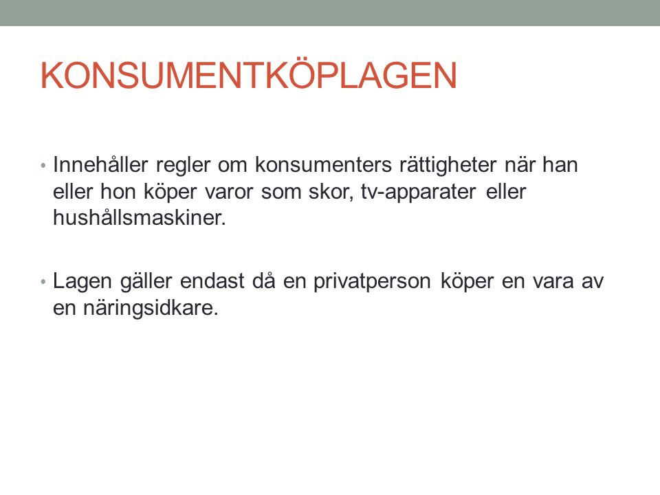 KONSUMENTKÖPLAGEN • Innehåller regler om konsumenters rättigheter när han eller hon köper varor som skor, tv-apparater eller hushållsmaskiner.