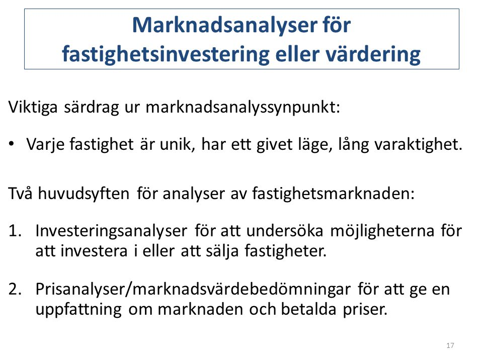 Marknadsanalyser för fastighetsinvestering eller värdering Viktiga särdrag ur marknadsanalyssynpunkt: • Varje fastighet är unik, har ett givet läge, l
