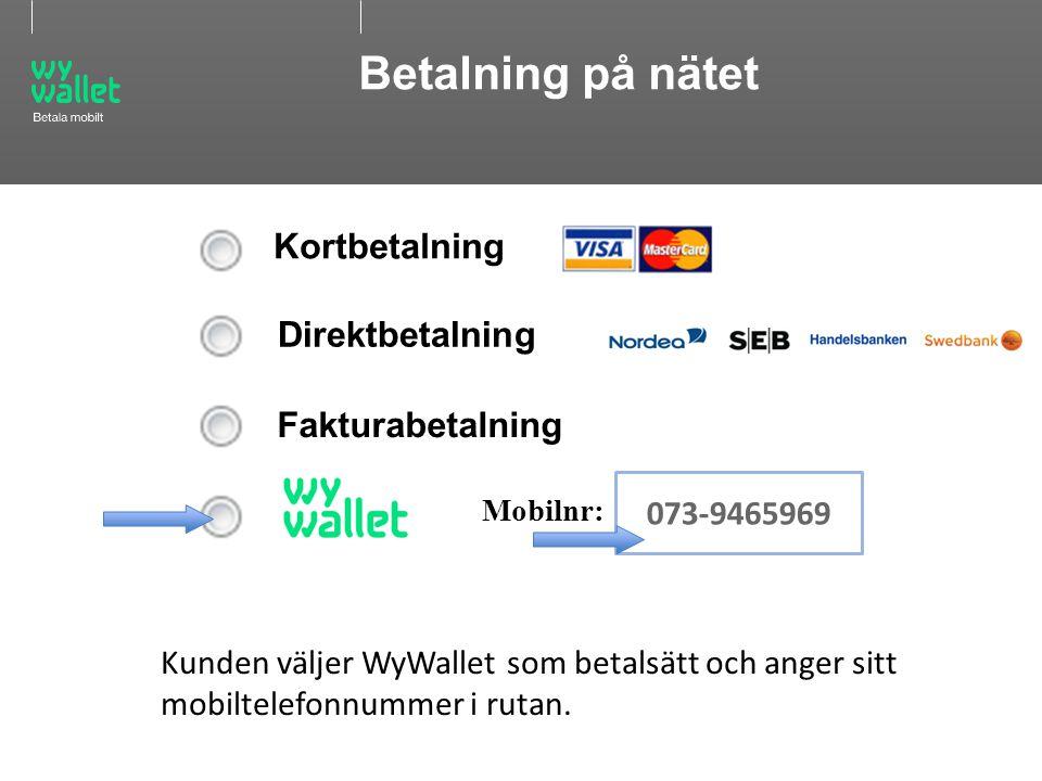 10WyWallet Betala mobilt 073-9465969 Mobilnr: Kortbetalning Direktbetalning Fakturabetalning Kunden väljer WyWallet som betalsätt och anger sitt mobil