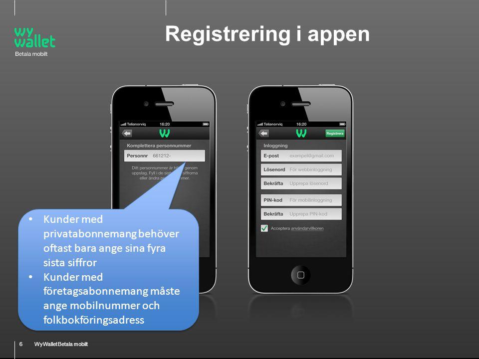 6WyWallet Betala mobilt Registrering i appen • Kunder med privatabonnemang behöver oftast bara ange sina fyra sista siffror • Kunder med företagsabonn