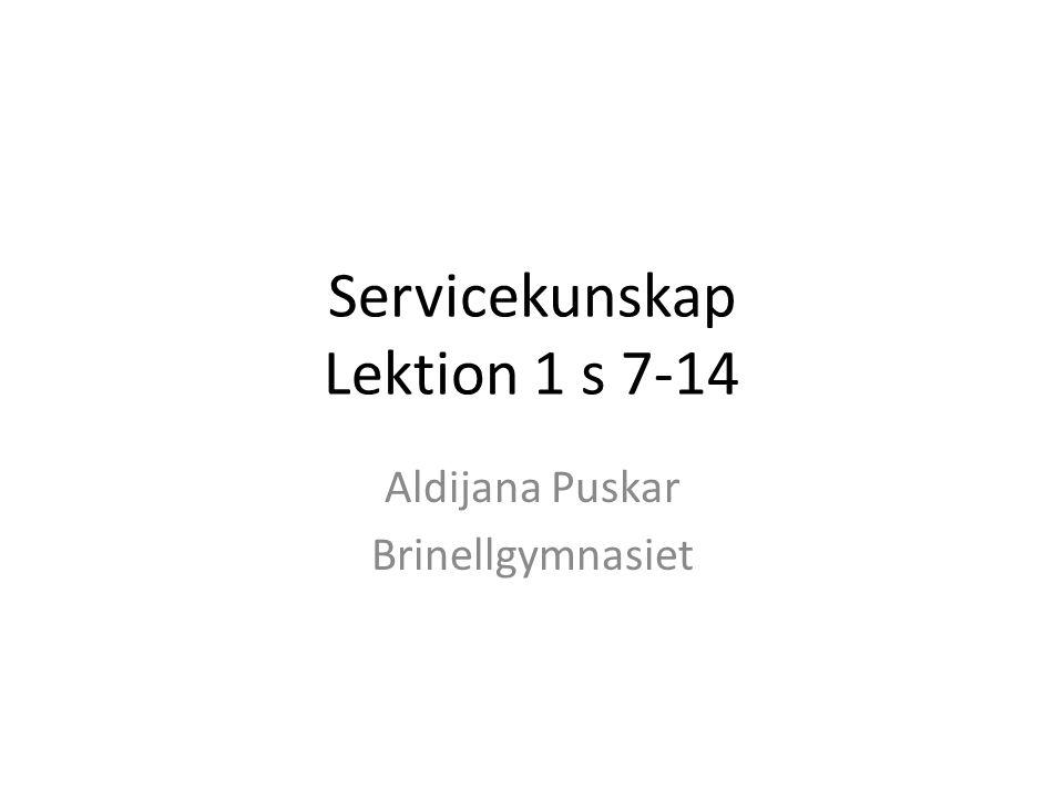Servicekunskap Lektion 1 s 7-14 Aldijana Puskar Brinellgymnasiet