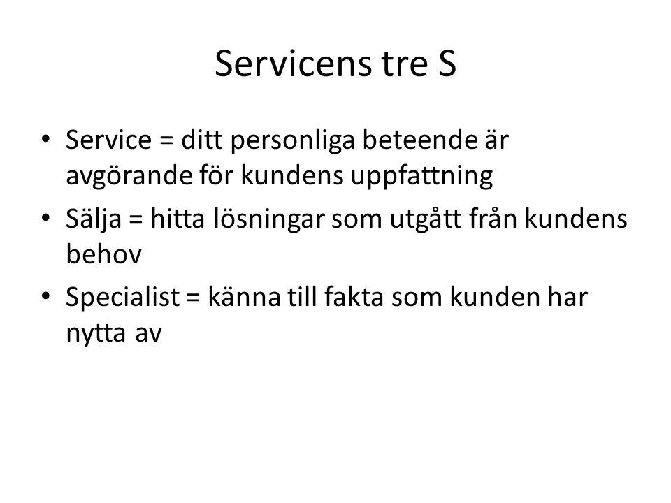 Servicens tre S • Service = ditt personliga beteende är avgörande för kundens uppfattning • Sälja = hitta lösningar som utgått från kundens behov • Specialist = känna till fakta som kunden har nytta av