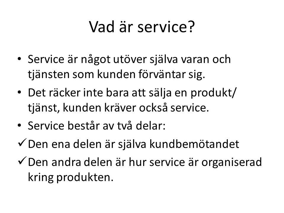 Vad är god service.• God service handlar om hur väl man tar hand om sin kund.