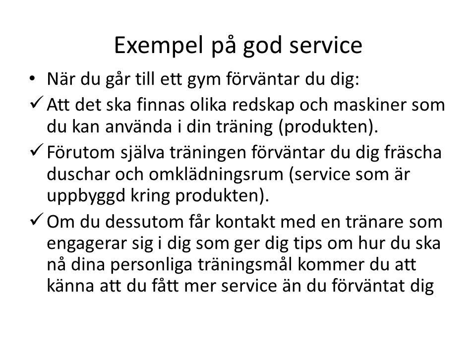 Exempel på god service • När du går till ett gym förväntar du dig:  Att det ska finnas olika redskap och maskiner som du kan använda i din träning (produkten).