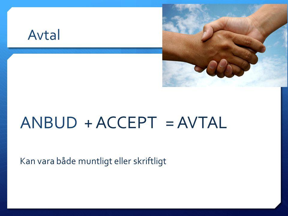 Avtal ANBUD Kan vara både muntligt eller skriftligt + ACCEPT= AVTAL