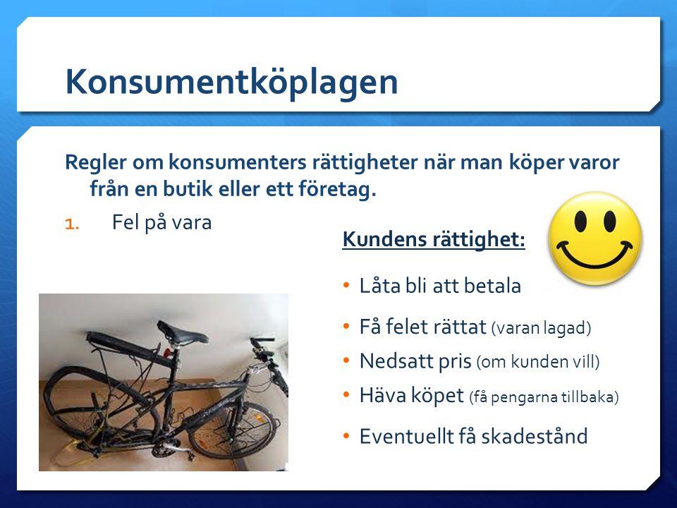 Konsumentköplagen Regler om konsumenters rättigheter när man köper varor från en butik eller ett företag. 1. Fel på vara • Låta bli att betala Kundens