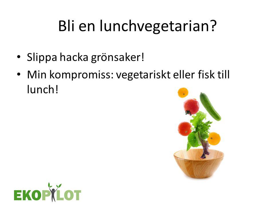 Bli en lunchvegetarian? • Slippa hacka grönsaker! • Min kompromiss: vegetariskt eller fisk till lunch!