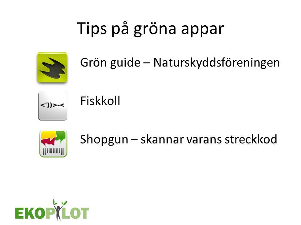 Tips på gröna appar Grön guide – Naturskyddsföreningen Fiskkoll Shopgun – skannar varans streckkod