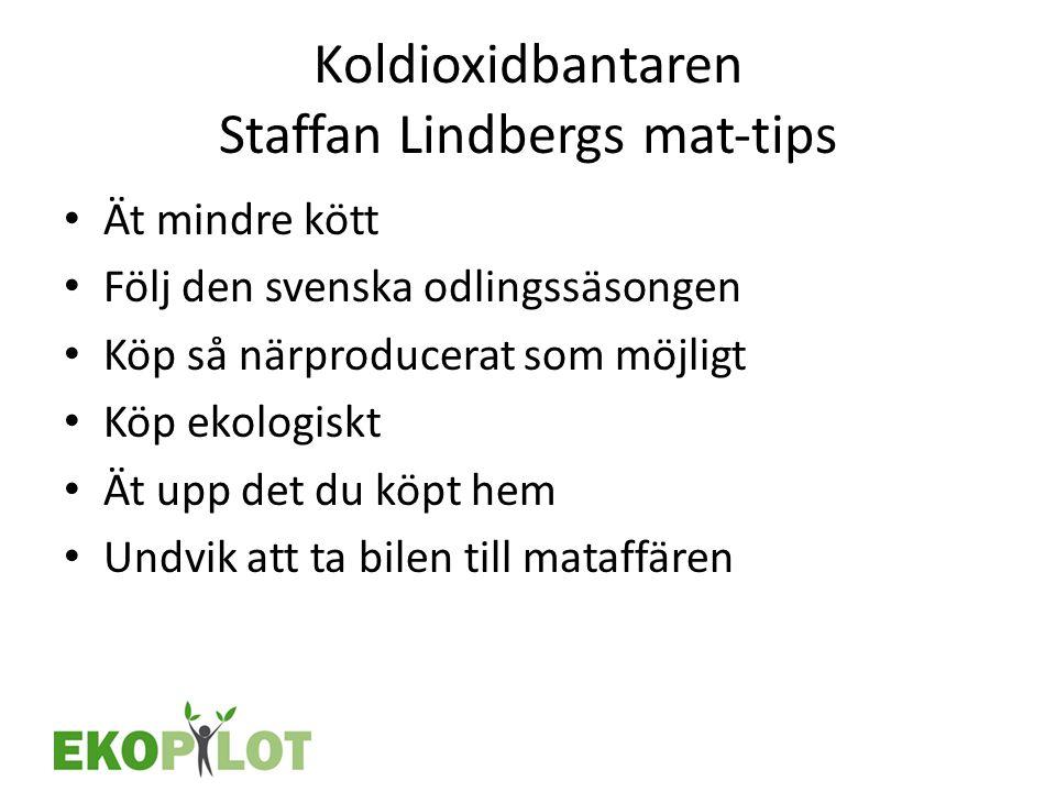 Koldioxidbantaren Staffan Lindbergs mat‐tips • Ät mindre kött • Följ den svenska odlingssäsongen • Köp så närproducerat som möjligt • Köp ekologiskt •