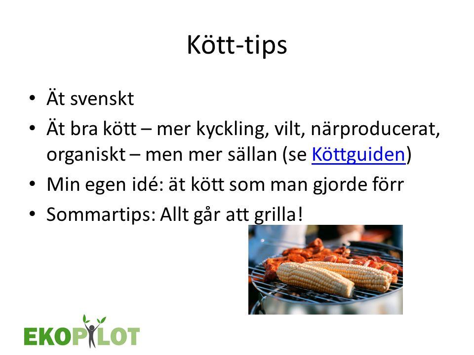 Kött-tips • Ät svenskt • Ät bra kött – mer kyckling, vilt, närproducerat, organiskt – men mer sällan (se Köttguiden)Köttguiden • Min egen idé: ät kött