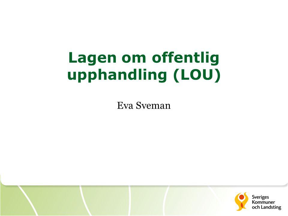 Allmänt  LOU ska i princip alltid användas när en kommun, ett landsting, ett kommunalt bolag m.fl.
