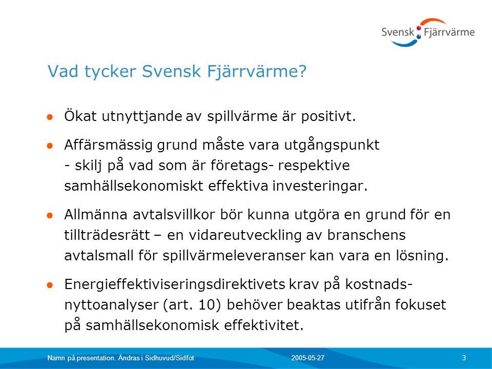 Vad tycker Svensk Fjärrvärme. ● Ökat utnyttjande av spillvärme är positivt.