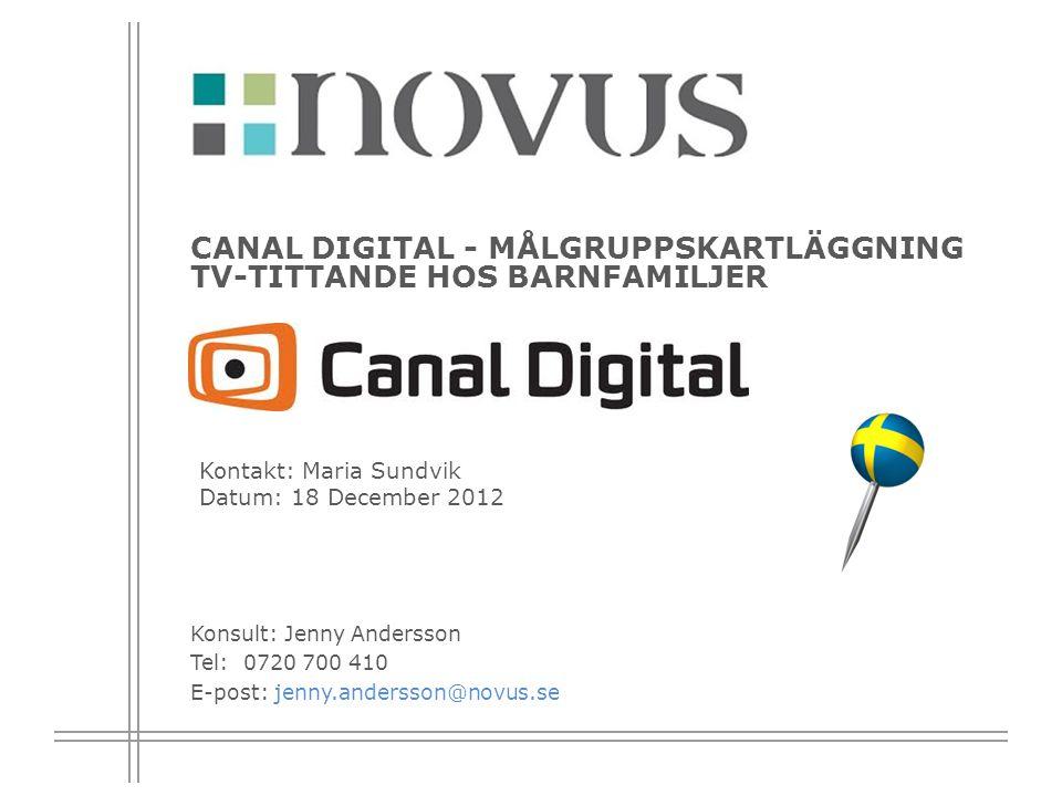 Kontakt: Maria Sundvik Datum: 18 December 2012 Konsult: Jenny Andersson Tel: 0720 700 410 E-post: jenny.andersson@novus.se CANAL DIGITAL - MÅLGRUPPSKA
