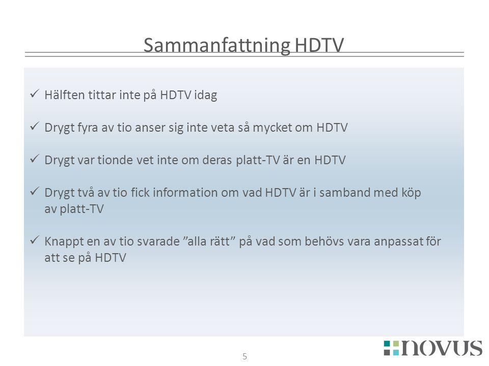 5 Sammanfattning HDTV 5  Hälften tittar inte på HDTV idag  Drygt fyra av tio anser sig inte veta så mycket om HDTV  Drygt var tionde vet inte om de