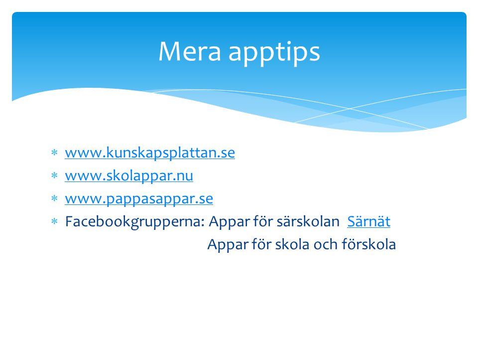  www.kunskapsplattan.se www.kunskapsplattan.se  www.skolappar.nu www.skolappar.nu  www.pappasappar.se www.pappasappar.se  Facebookgrupperna: Appar