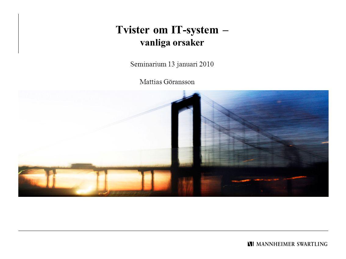 Mattias Göransson Tvister om IT-system – vanliga orsaker Seminarium 13 januari 2010