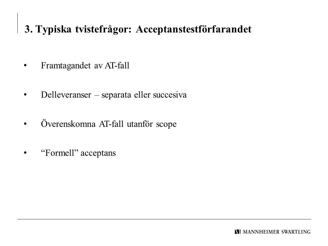 3. Typiska tvistefrågor: Acceptanstestförfarandet • Framtagandet av AT-fall • Delleveranser – separata eller succesiva • Överenskomna AT-fall utanför